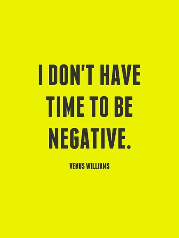 I don't have time to be negative. - Venus Williams